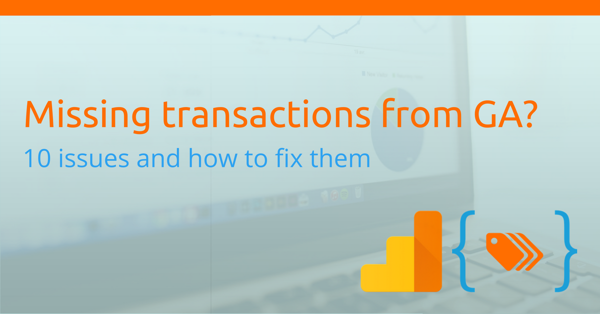 Missing Google Analytics transactions? Here are 10 reasons