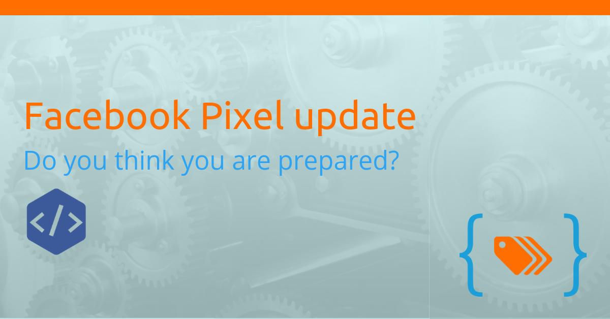 Facebook Pixel update of October 2018