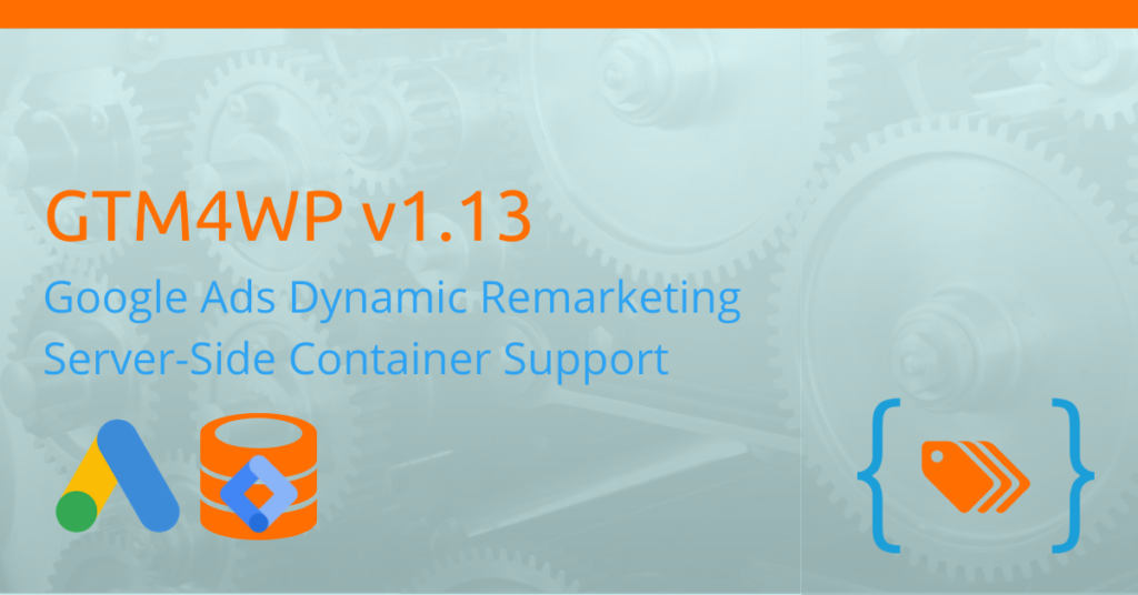 GTM4WP v1.13 - Google Ads Dynamic Remarketing, Server-Side Containers